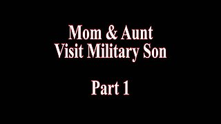 Mom And Aunt Visit Military Son Part 1